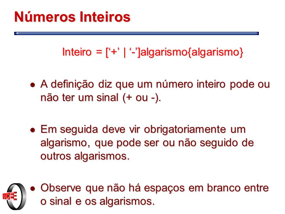 Inteiro = ['+' | '-']algarismo{algarismo}